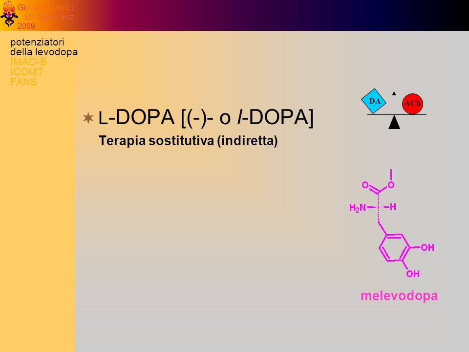 L-DOPA [(-)- o l-DOPA] Terapia sostitutiva (indiretta) melevodopa